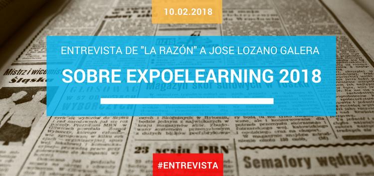 Entrevista de La Razón a José Lozano Galera sobre EXPOELEARNING 2018