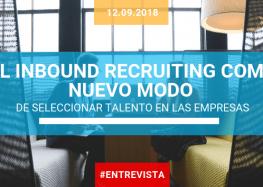 El Inbound Recruiting como nuevo modo de seleccionar talento en las empresas
