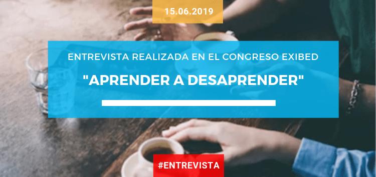 «Aprender a desaprender» entrevista realizada en el Congreso EXIBED en Valencia