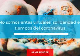 No somos entes virtuales, solidaridad en tiempos del coronavirus