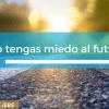No tengas miedo al futuro